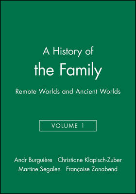 A History of the Family: v. 1: Remote Worlds and Ancient Worlds