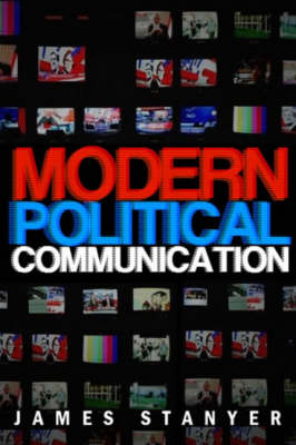 Modern Political Communication: Mediated Politics in Uncertain Times