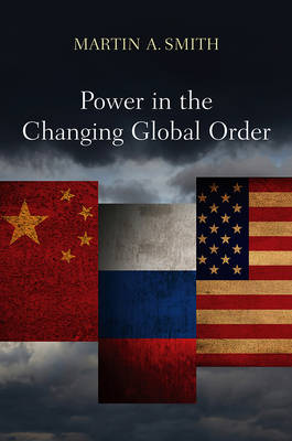 Power in the Changing Global Order: The US, Russia and China