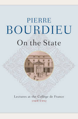 On the State: Lectures at the College de France, 1989 - 1992