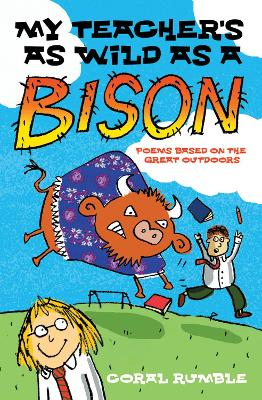 My Teacher's as Wild as a Bison: Poems Based on the Great Outdoors