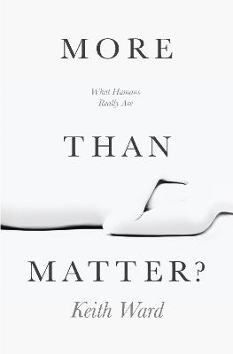 More Than Matter: What Humans Really Are