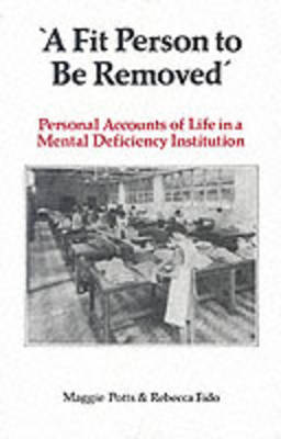 """A Fit Person to be Removed: Personal Accounts of Life in a Mental Deficiency Institution"