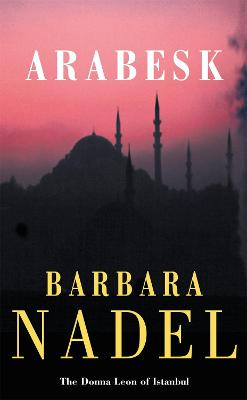 Arabesk (Inspector Ikmen Mystery 3): A powerful crime thriller set in Istanbul