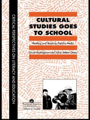 Cultural Studies Goes to School: Reading and Teaching Popular Media
