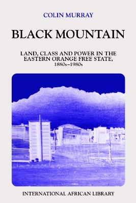 Black Mountain: Land, Class & Power in the Eastern Orange Free State