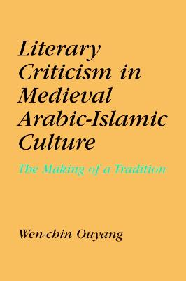 Literary Criticism in Medieval Arabic Islamic Culture: The Making of a Tradition