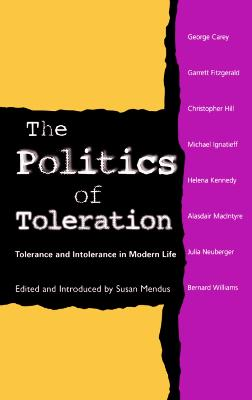 The Politics of Toleration: Tolerance and Intolerance in Modern Life