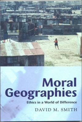 Moral Geographies: Ethics in a World of Difference
