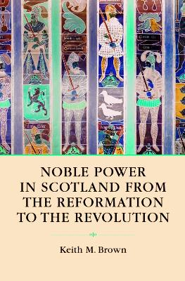 Noble Society in Scotland: Wealth, Family and Culture, from Reformation to Revolution