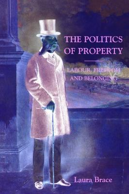 The Politics of Property: Labour, Freedom and Belonging