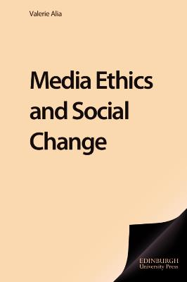 Media Ethics and Social Change: Theory and Practice