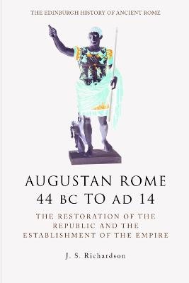 Augustan Rome 44 BC to AD 14: The Restoration of the Republic and the Establishment of the Empire