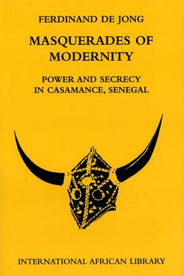 Masquerades of Modernity: Power and Secrecy in Casamance, Senegal