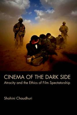 Cinema of the Dark Side: Atrocity and the Ethics of Film Spectatorship