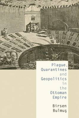 Plague, Quarantines and Geopolitics in the Ottoman Empire