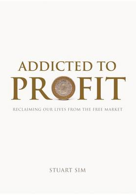 Addicted to Profit: Reclaiming Our Lives from the Free Market