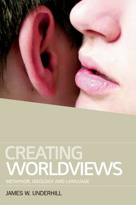 Creating Worldviews: Metaphor, Ideology and Language
