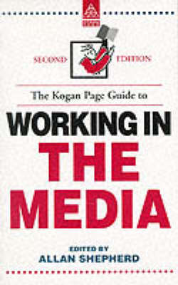 KOGAN PAGE GUIDE TO WORKING IN THE MEDIA