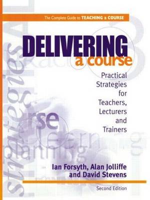 Delivering a Course: Practical Strategies for Teachers, Lecturers and Trainers