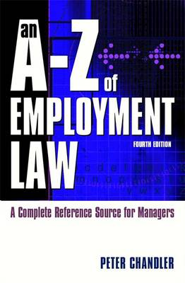 An A-Z of Employment Law: A Complete Reference Source for Managers