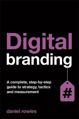 Digital Branding: A Complete Step-by-Step Guide to Strategy, Tactics and Measurement