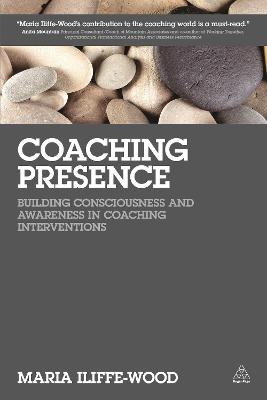 Coaching Presence: Building Consciousness and Awareness in Coaching Interventions