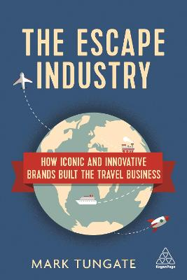 The Escape Industry: How Iconic and Innovative Brands Built the Travel Business