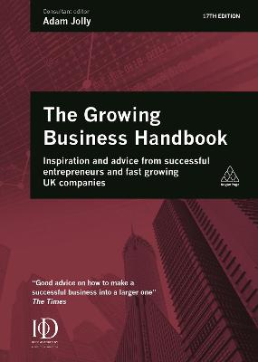 Growing Business Handbook: Inspiration and Advice from Successful Entrepreneurs and Fast Growing UK Companies