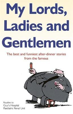 My Lords, Ladies and Gentlemen: The Best and Funniest After-dinner Stories from the Famous