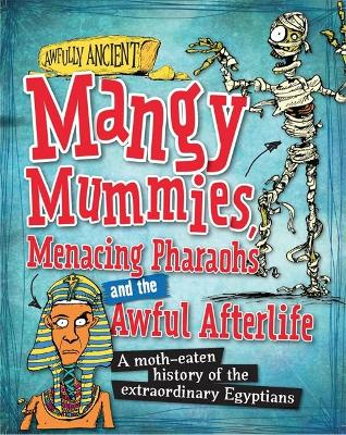 Mangy Mummies, Menacing Pharoahs and Awful Afterlife: A moth-eaten history of the extraordinary Egyptians
