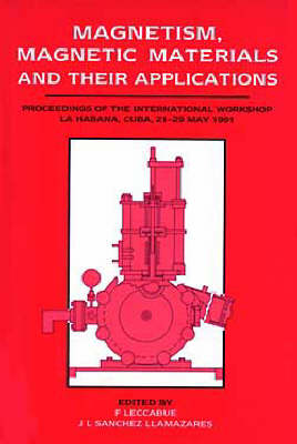 Magnetism, Magnetic Materials and Their Applications: Proceedings of the International Workshop, La Habana, Cuba, May 21-29, 1991