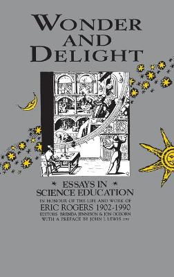 Wonder and Delight: Essays in Science Education in Honour of the Life and Work of Eric Rogers, 1902-90