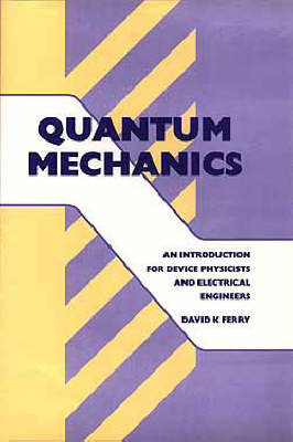 Quantum Mechanics: An Introduction for Device Physicists and Electrical Engineers
