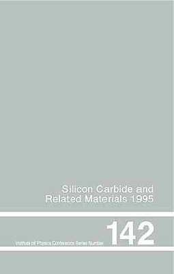 Silicon Carbide and Related Materials, 1995: Proceedings of the Sixth International Conference, Kyoto, Japan, 18-21 September 1995