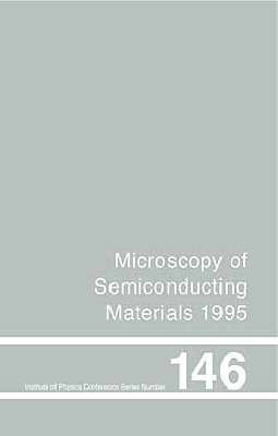 Microscopy of Semiconducting Materials, 1995: Proceedings of the Institute of Physics Conference Held at Oxford University, 20-23 March, 1995
