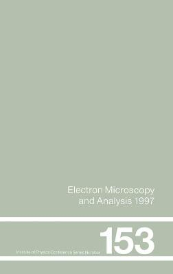 Electron Microscopy and Analysis 1997, Proceedings of the Institute of Physics Electron Microscopy and Analysis Group Conference, University of Cambridge, 2-5 September 1997