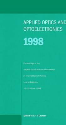 Applied Optics and Optoelectronics 1998: Proceedings of the Applied Optics Divisional Conference of the Institute of Physics, Held at Brighton, 16-19 March 1998: 1998