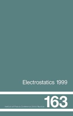 Electrostatics 1999, Proceedings of the 10th Int Conference, Cambridge, UK, 28-31 March 1999: 1999