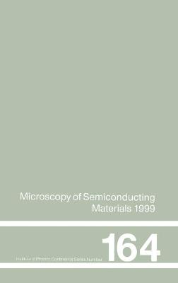 Microscopy of Semiconducting Materials: 1999 Proceedings of the Institute of Physics Conference Held 22-25 March 1999, University of Oxford, UK: Proceedings of the Institute of Physics Conference Held at Oxford University, 22-25 March 1999
