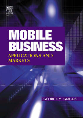 Mobile Business: Technologies, Applications, and Markets