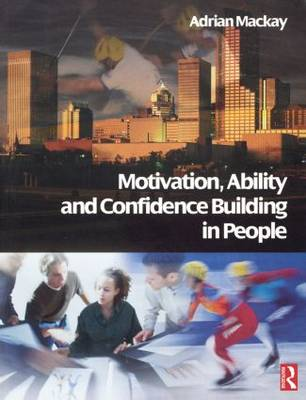 Motivation, Ability and Confidence Building in People: Applying the MAC Principles to People Management