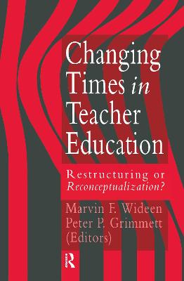 Changing Times in Teacher Education: Restructuring or Reconceptualization