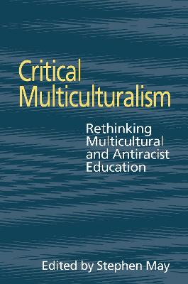 Critical Multiculturalism: Rethinking Multicultural and Antiracist Education