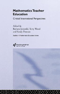 Mathematics Teacher Education: Critical International Perspectives
