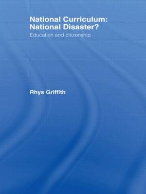 National Curriculum: National Disaster?: Education and Citizenship