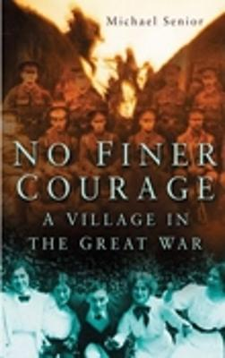 No Finer Courage: A Village in the Great War