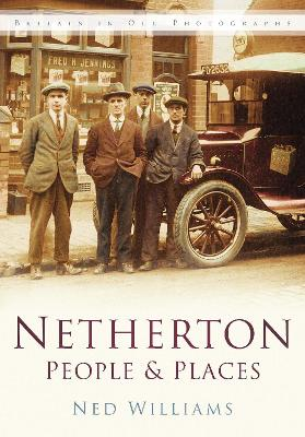 Netherton People & Places: Britain In Old Photographs
