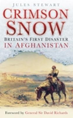 Crimson Snow: Britain's First Disaster in Afghanistan