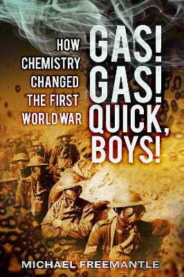 Gas! Gas! Quick Boys: How Chemistry Changed the First World War